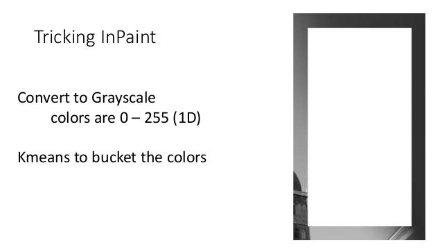 Tricking InPaint Convert to Grayscale colors are 0 – 255 (1D) Kmeans to bucket the colors