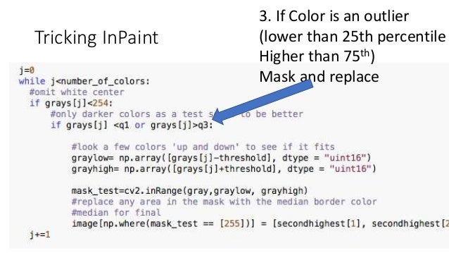 Tricking InPaint 3. If Color is an outlier (lower than 25th percentile Higher than 75th) Mask and replace