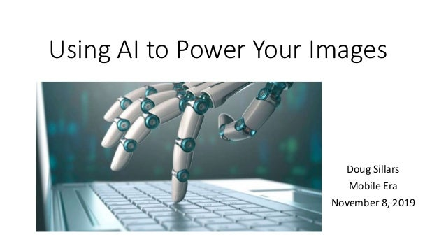 Using AI to Power Your Images Doug Sillars Mobile Era November 8, 2019