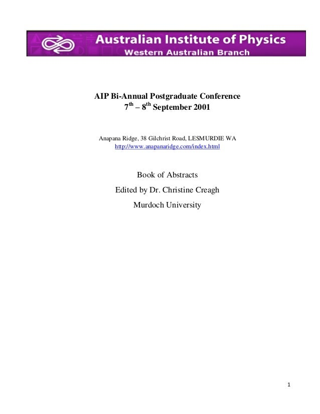 AIP Bi-Annual Postgraduate Conference 7th – 8th September 2001  Anapana Ridge, 38 Gilchrist Road, LESMURDIE WA http://www....