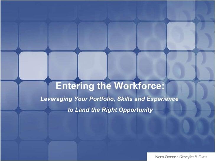 PRESENTATION  NAME Company Name Nora Connor   &   Christopher R. Evans Entering the Workforce: Leveraging Your Portfolio, ...