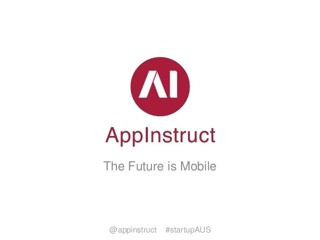 The Future is Mobile  @appinstruct  #startupAUS