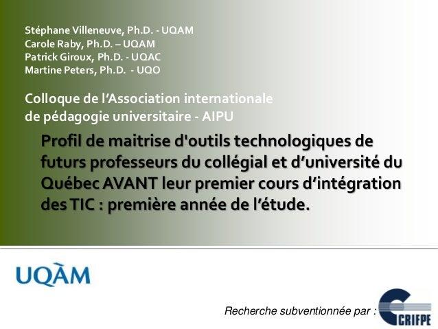 StéphaneVilleneuve, Ph.D. - UQAM Carole Raby, Ph.D. – UQAM Patrick Giroux, Ph.D. - UQAC Martine Peters, Ph.D. - UQO Colloq...