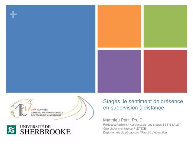 +  Stages: le sentiment de présence  en supervision à distance  Matthieu Petit, Ph. D.  Professeur adjoint / Responsable d...