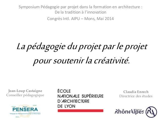 Symposium Pédagogie par projet dans la formation en architecture :  De la tradition à l'innovation  Congrès Intl. AIPU – M...