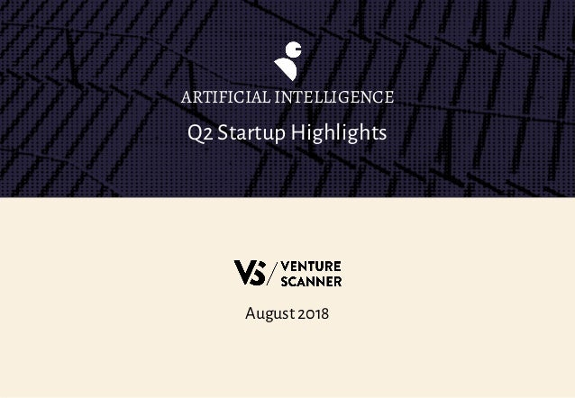 Q2 Startup Highlights ARTIFICIAL INTELLIGENCE August 2018