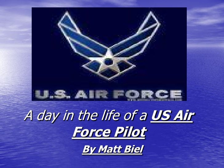A day in the life of a US Air         Force Pilot          By Matt Biel