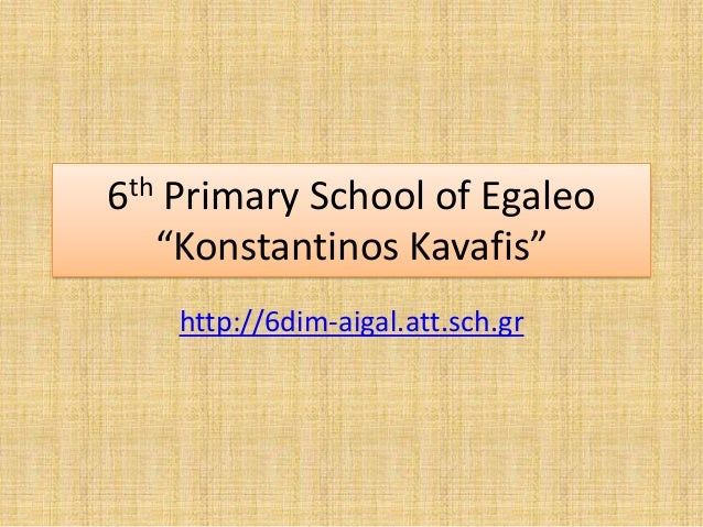 "6th Primary School of Egaleo""Konstantinos Kavafis""http://6dim-aigal.att.sch.gr"