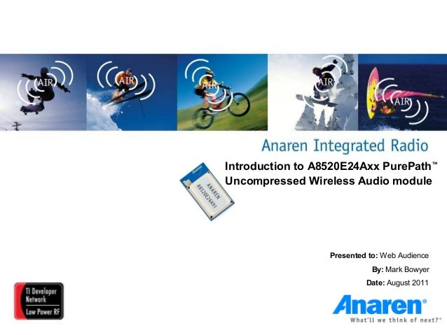 Introduction to A8520E24Axx PurePath™Uncompressed Wireless Audio module                  Presented to: Web Audience       ...