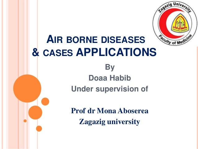 AIR BORNE DISEASES & CASES APPLICATIONS By Doaa Habib Under supervision of Prof dr Mona Aboserea Zagazig university