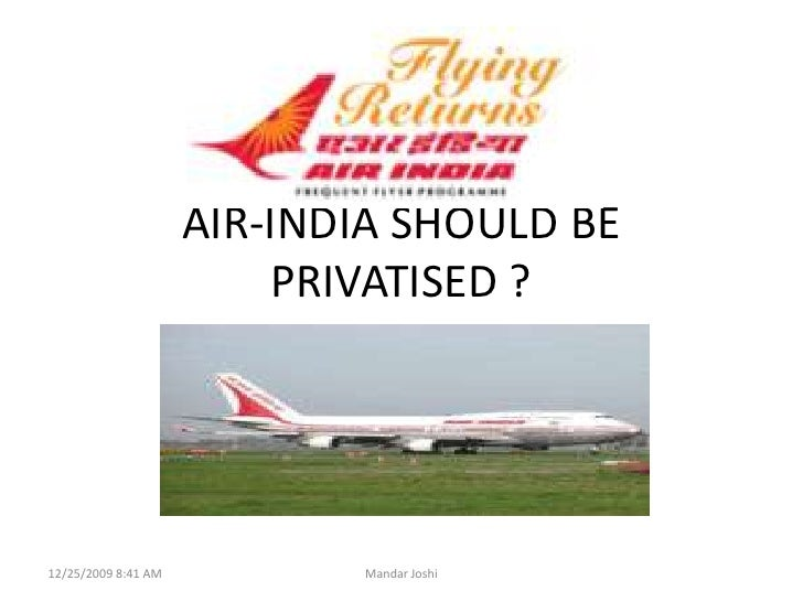 AIR-INDIA SHOULD BE PRIVATISED ?<br />11/14/2009 10:18 PM<br />Mandar Joshi<br />