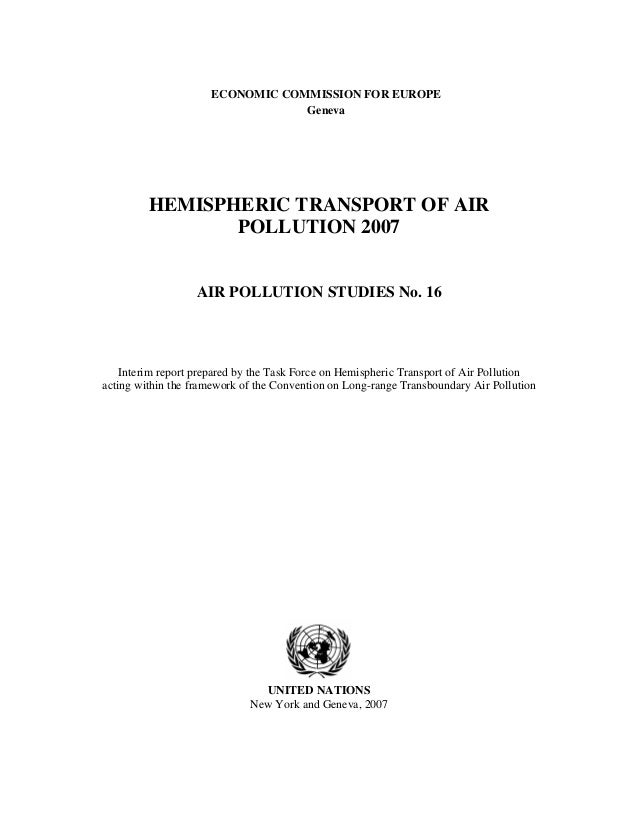 ECONOMIC COMMISSION FOR EUROPE Geneva HEMISPHERIC TRANSPORT OF AIR POLLUTION 2007 AIR POLLUTION STUDIES No. 16 Interim rep...
