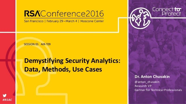 SESSION ID: #RSAC Dr. Anton Chuvakin Demystifying Security Analytics: Data, Methods, Use Cases AIR-T09 @anton_chuvakin Res...