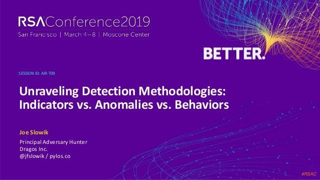 #RSAC SESSION ID: Joe Slowik Unraveling Detection Methodologies: Indicators vs. Anomalies vs. Behaviors AIR-T09 Principal ...