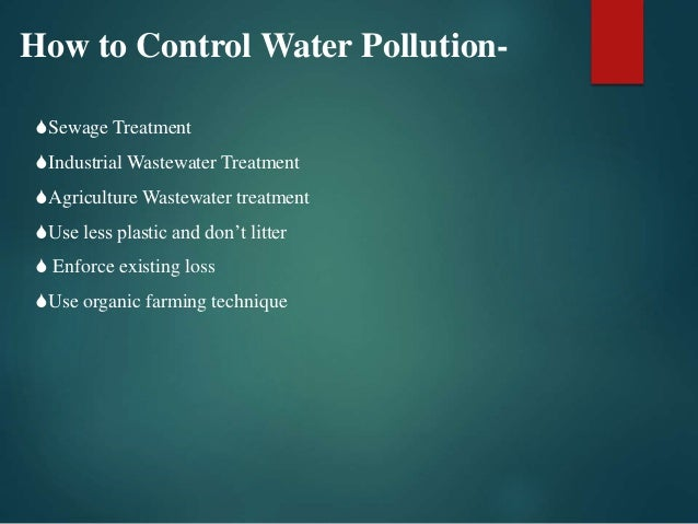 ways to control water pollution Ways to control water pollution with major water reservoirs drying up in the southeast, the united states government is projecting that within the next five years over 38 of its states will.