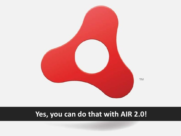 Yes, you can do that with AIR 2.0!<br />