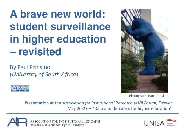 A brave new world: student surveillance in higher education – revisited By Paul Prinsloo (University of South Africa) Pres...