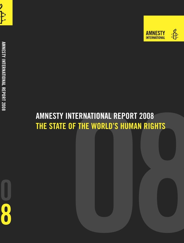 08 AMNESTY INTERNATIONAL REPORT 2008 THE STATE OF THE WORLD'S HUMAN RIGHTS
