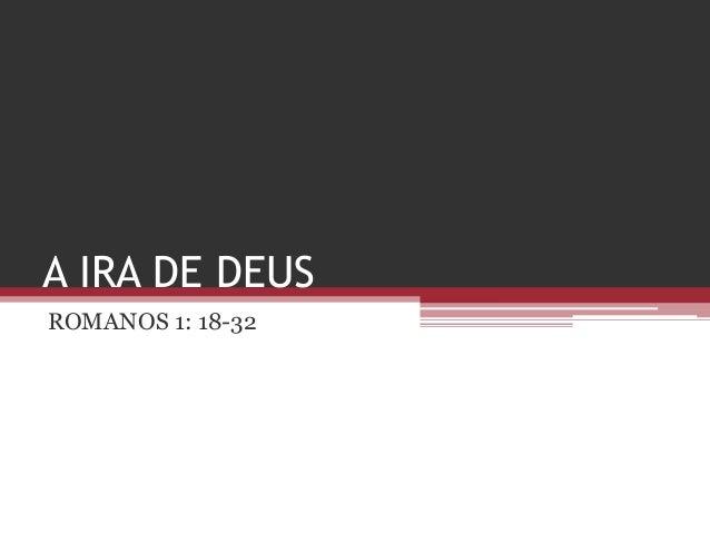 A IRA DE DEUS ROMANOS 1: 18-32