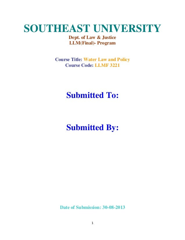 1 SOUTHEAST UNIVERSITY Dept. of Law & Justice LLM(Final)- Program Course Title: Water Law and Policy Course Code: LLMF 322...