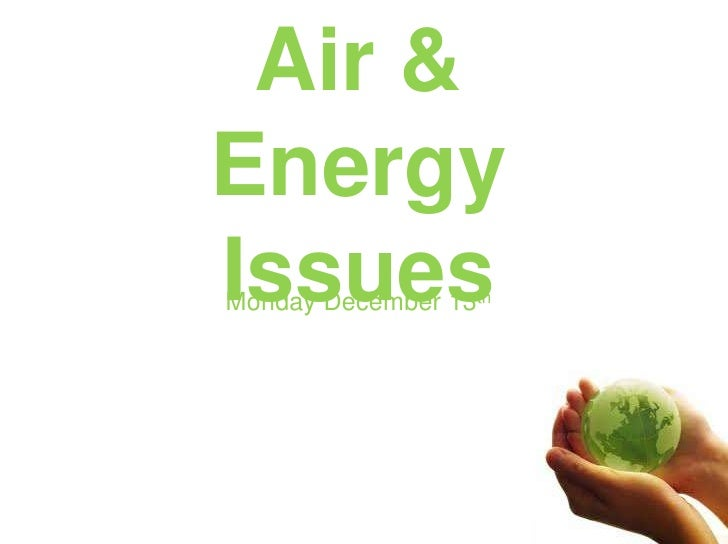 Air & Energy Issues<br />Monday December 13th<br />