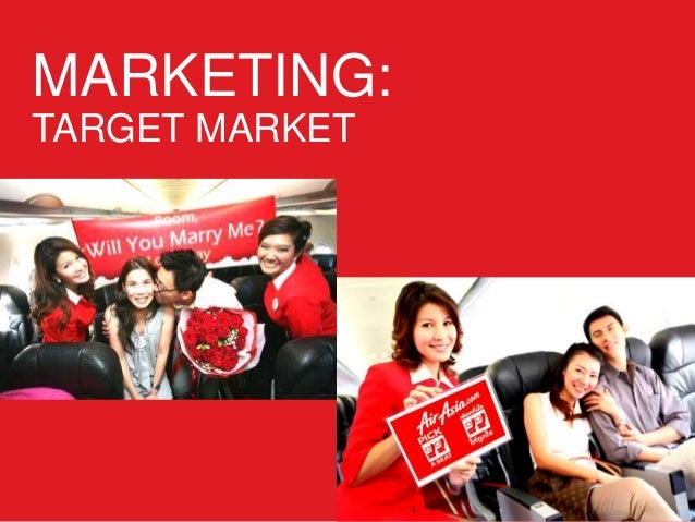 target market of air asia Model for the researcher in measuring the service quality in air asia servqual   value propositions as well as target market segments no matter how.