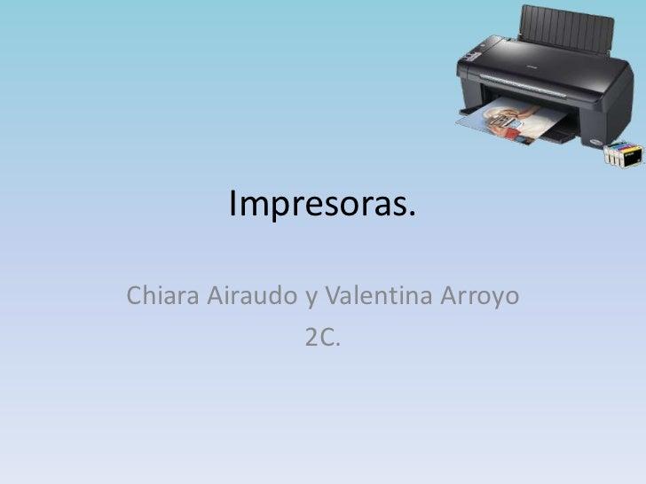 Impresoras.Chiara Airaudo y Valentina Arroyo               2C.