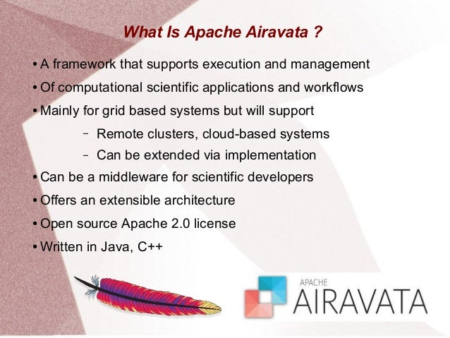 What Is Apache Airavata ? ● A framework that supports execution and management ● Of computational scientific applications ...