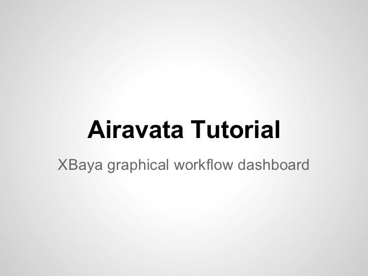 Airavata TutorialXBaya graphical workflow dashboard