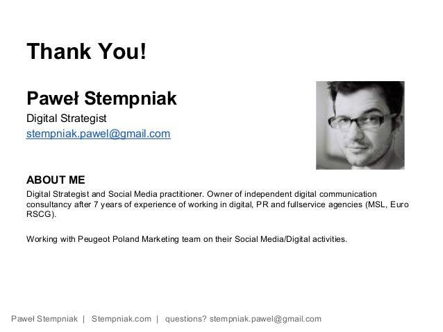 Thank You!   Paweł Stempniak   Digital Strategist   stempniak.pawel@gmail.com   ABOUT ME   Digital Strategist and Social M...