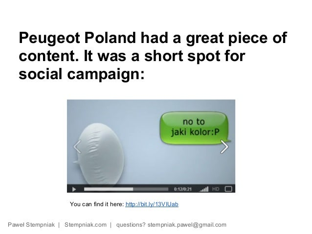 Peugeot Poland had a great piece of   content. It was a short spot for   social campaign:                   You can find i...