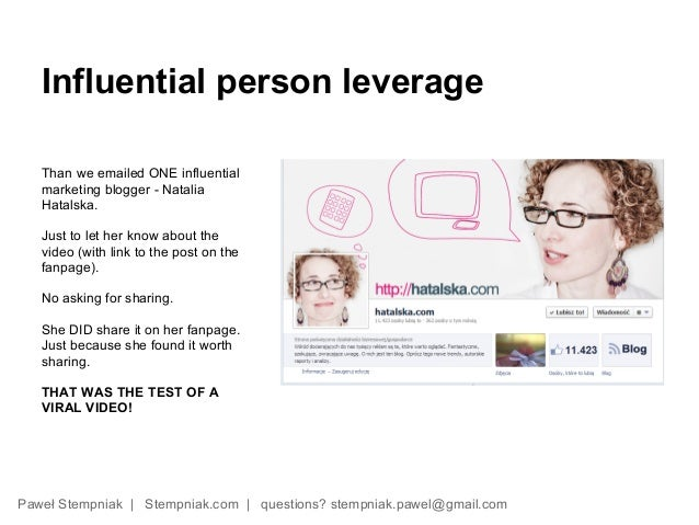 Influential person leverage   Than we emailed ONE influential   marketing blogger - Natalia   Hatalska.   Just to let her ...