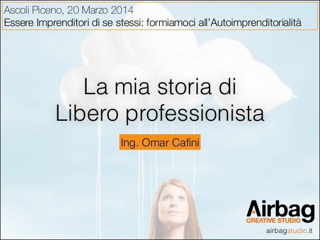 airbagstudio.it Ascoli Piceno, 20 Marzo 2014  Essere Imprenditori di se stessi: formiamoci all'Autoimprenditorialità Ing....