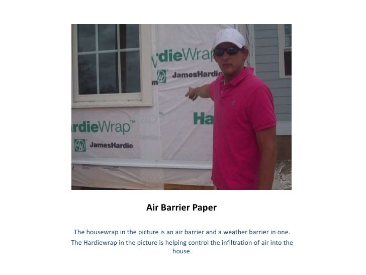 Air Barrier Paper   The housewrap in the picture is an air barrier and a weather barrier in one. The Hardiewrap in the pic...