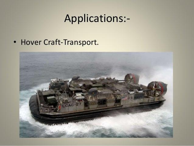Applications:- • Hover Craft-Transport.