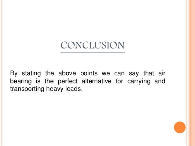 CONCLUSION By stating the above points we can say that air bearing is the perfect alternative for carrying and transportin...