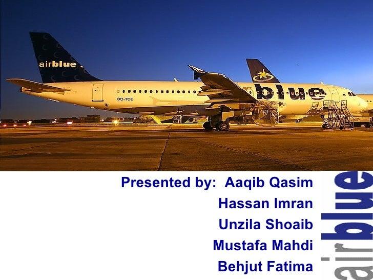Presented by: Aaqib Qasim              Hassan Imran              Unzila Shoaib             Mustafa Mahdi                  ...
