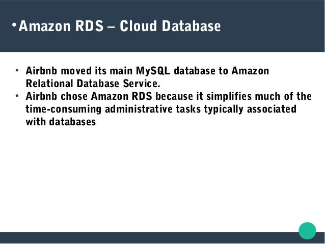  Amazon RDS – Cloud Database  Airbnb moved its main MySQL database to Amazon Relational Database Service.  Airbnb chose...