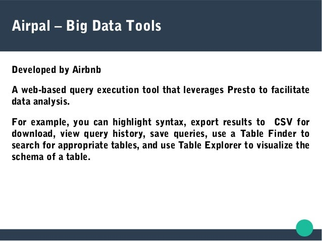 Airpal – Big Data Tools Developed by Airbnb A web-based query execution tool that leverages Presto to facilitate data anal...