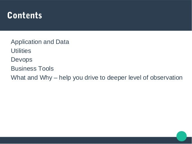 Contents  Application and Data  Utilities  Devops  Business Tools  What and Why – help you drive to deeper level of o...