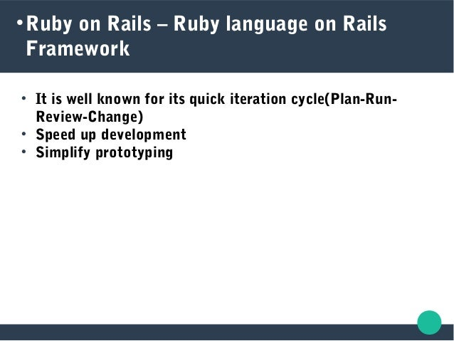  Ruby on Rails – Ruby language on Rails Framework  It is well known for its quick iteration cycle(Plan-Run- Review-Chang...