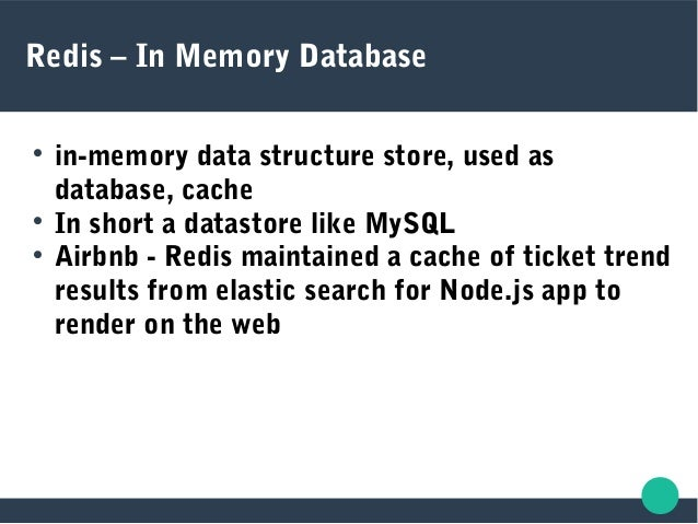 Redis – In Memory Database  in-memory data structure store, used as database, cache  In short a datastore like MySQL  A...