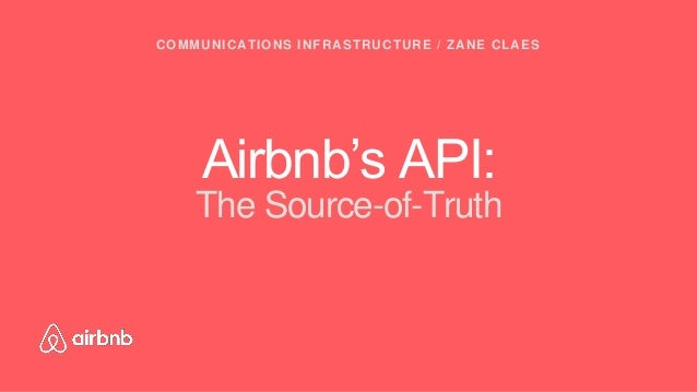 Airbnb's API: The Source-of-Truth COMMUNICATIONS INFRASTRUCTURE / ZANE CLAES