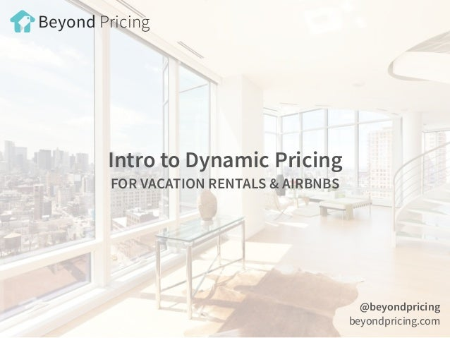 Intro to Dynamic Pricing  FOR VACATION RENTALS & AIRBNBS @beyondpricing beyondpricing.com Beyond Pricing