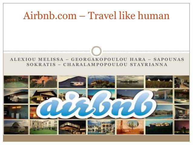 Airbnb.com – Travel like human  ALEXIOU MELISSA – GEORGAKOPOULOU HARA – SAPOUNAS SOKRATIS – CHARALAMPOPOULOU STAYRIANNA