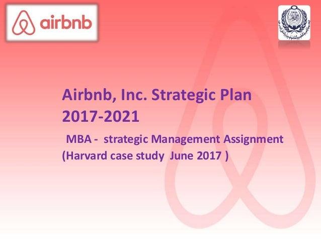 Airbnb, Inc. Strategic Plan 2017-2021 MBA - strategic Management Assignment (Harvard case study June 2017 )