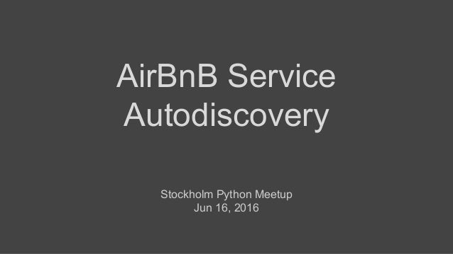AirBnB Service Autodiscovery Stockholm Python Meetup Jun 16, 2016