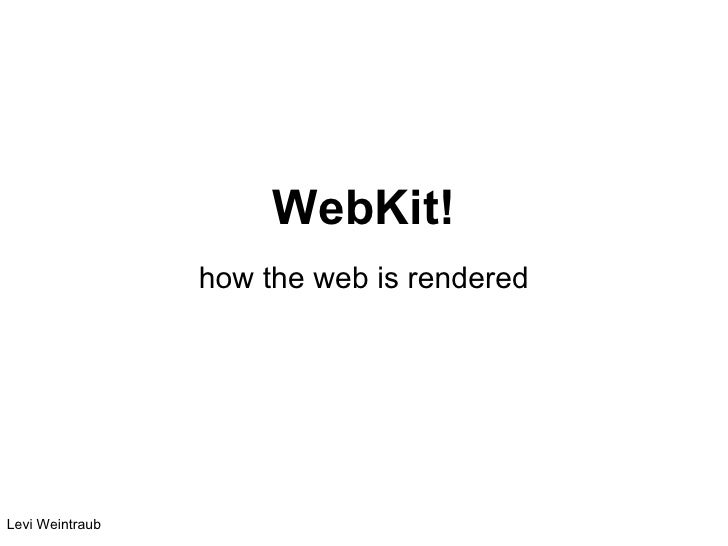 WebKit!                 how the web is renderedLevi Weintraub