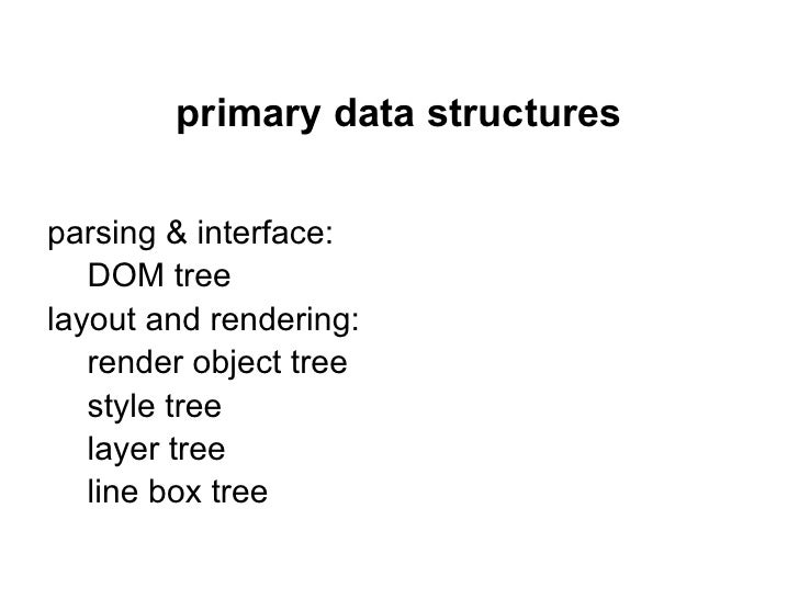 primary data structuresparsing & interface:   DOM treelayout and rendering:   render object tree   style tree   layer tree...
