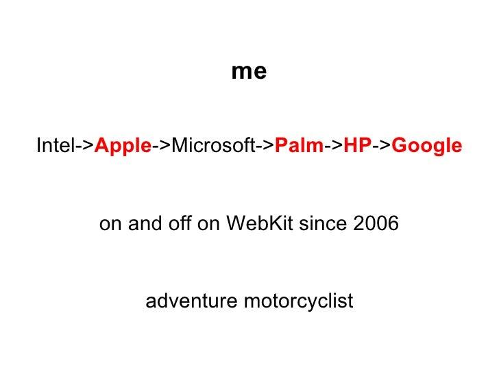 meIntel->Apple->Microsoft->Palm->HP->Google      on and off on WebKit since 2006          adventure motorcyclist